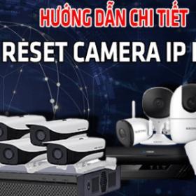 Hướng dẫn chi tiết cách reset camera IP Kbvision